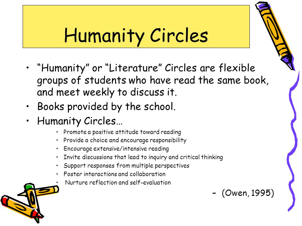 """Humanity"" or ""Literature"" Circles are flexible groups of students who have read the same book, and meet weekly to discuss it. Books provided by the s"