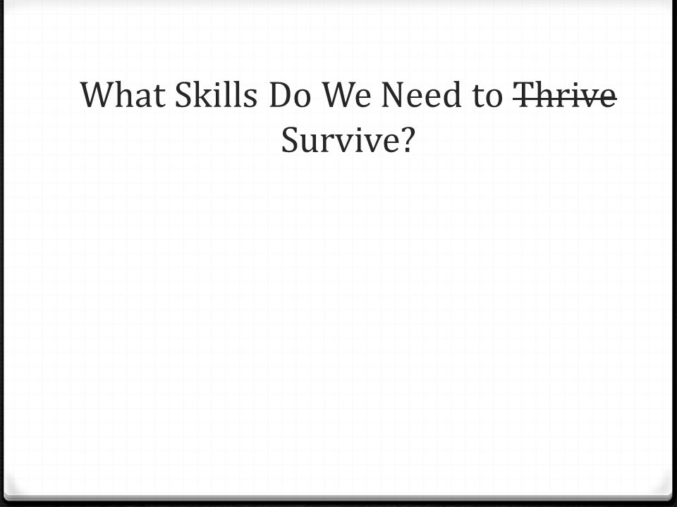 What Skills Do We Need to Thrive Survive