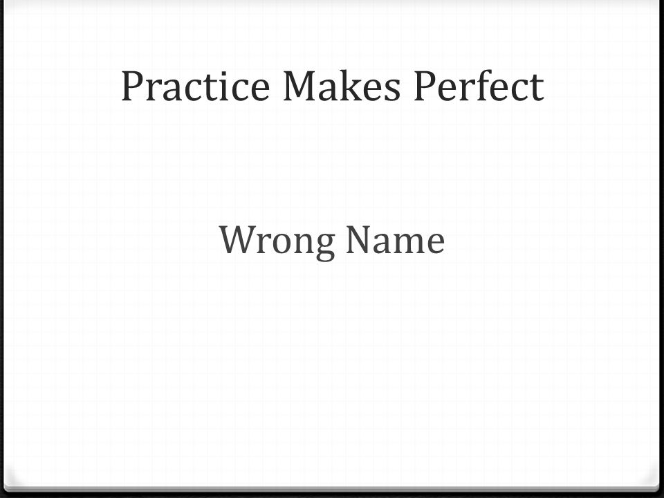 Practice Makes Perfect Wrong Name