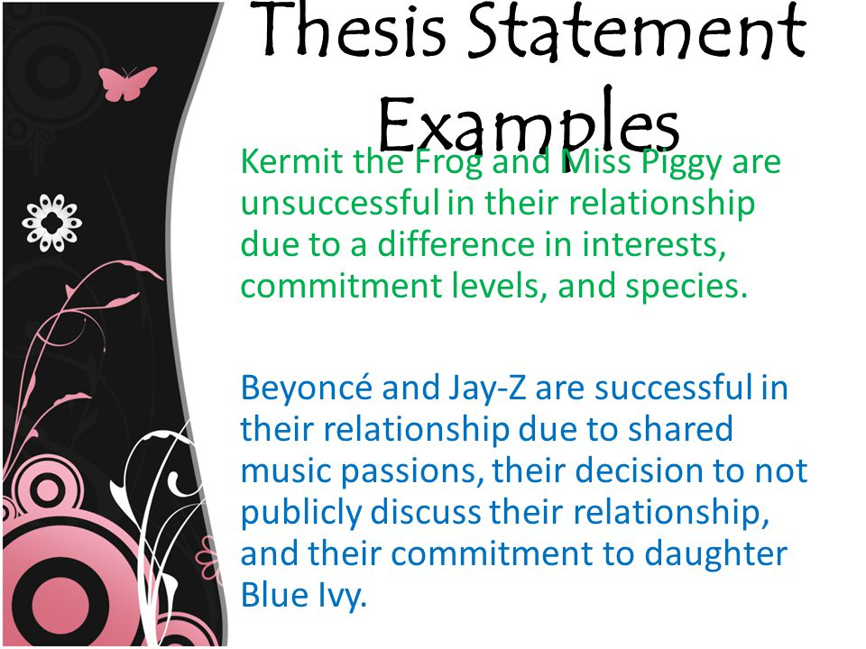 Thesis Statement Examples Kermit the Frog and Miss Piggy are unsuccessful in their relationship due to a difference in interests, commitment levels, and species.