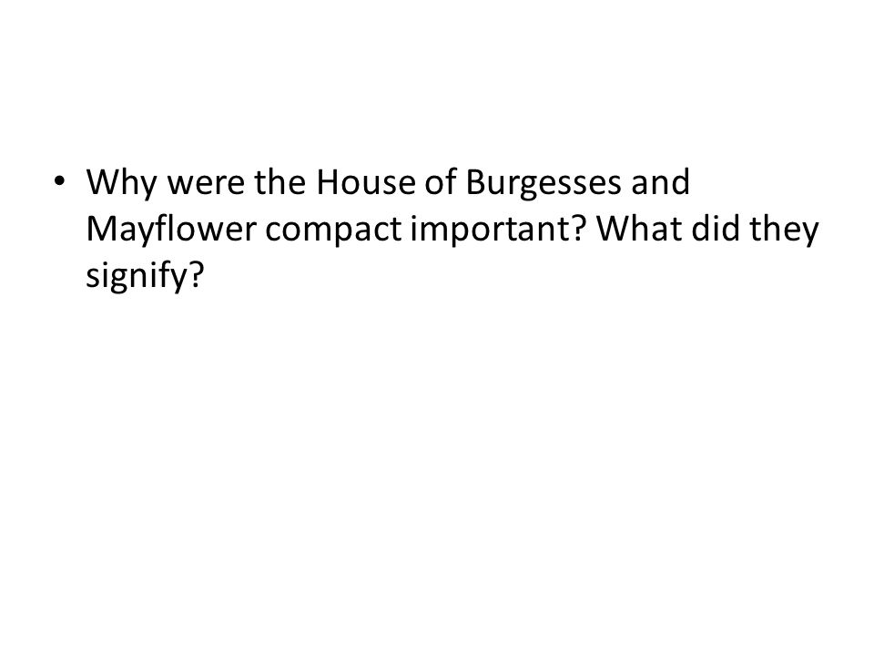 Why were the House of Burgesses and Mayflower compact important? What did they signify?