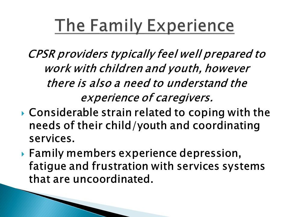 CPSR providers typically feel well prepared to work with children and youth, however there is also a need to understand the experience of caregivers.