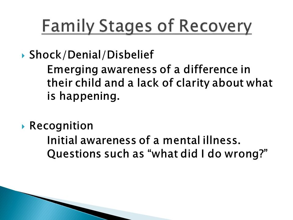 Shock/Denial/Disbelief Emerging awareness of a difference in their child and a lack of clarity about what is happening.  Recognition Initial awaren