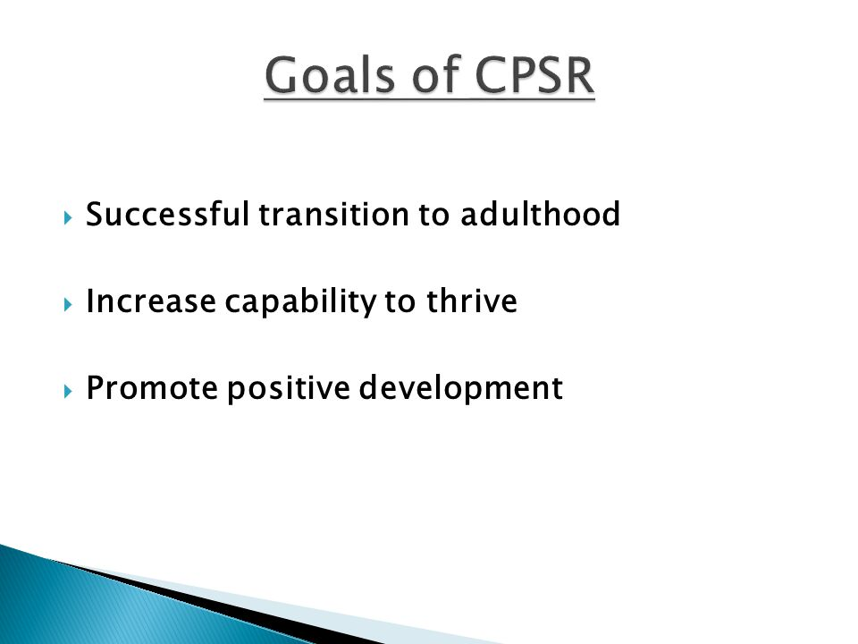  Successful transition to adulthood  Increase capability to thrive  Promote positive development