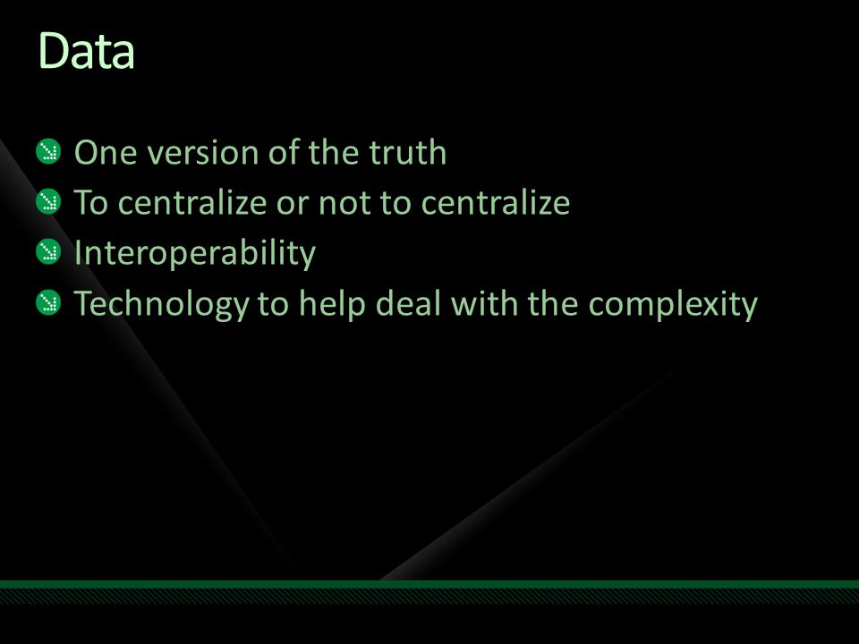 Data One version of the truth To centralize or not to centralize Interoperability Technology to help deal with the complexity