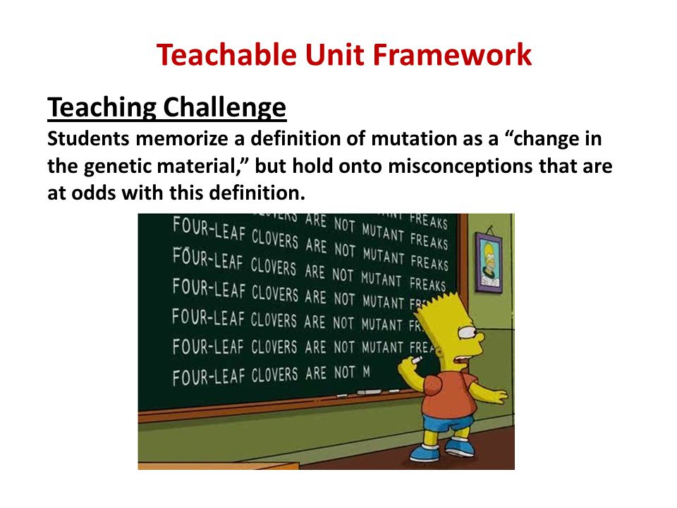 Teaching Challenge Students memorize a definition of mutation as a change in the genetic material, but hold onto misconceptions that are at odds with this definition.