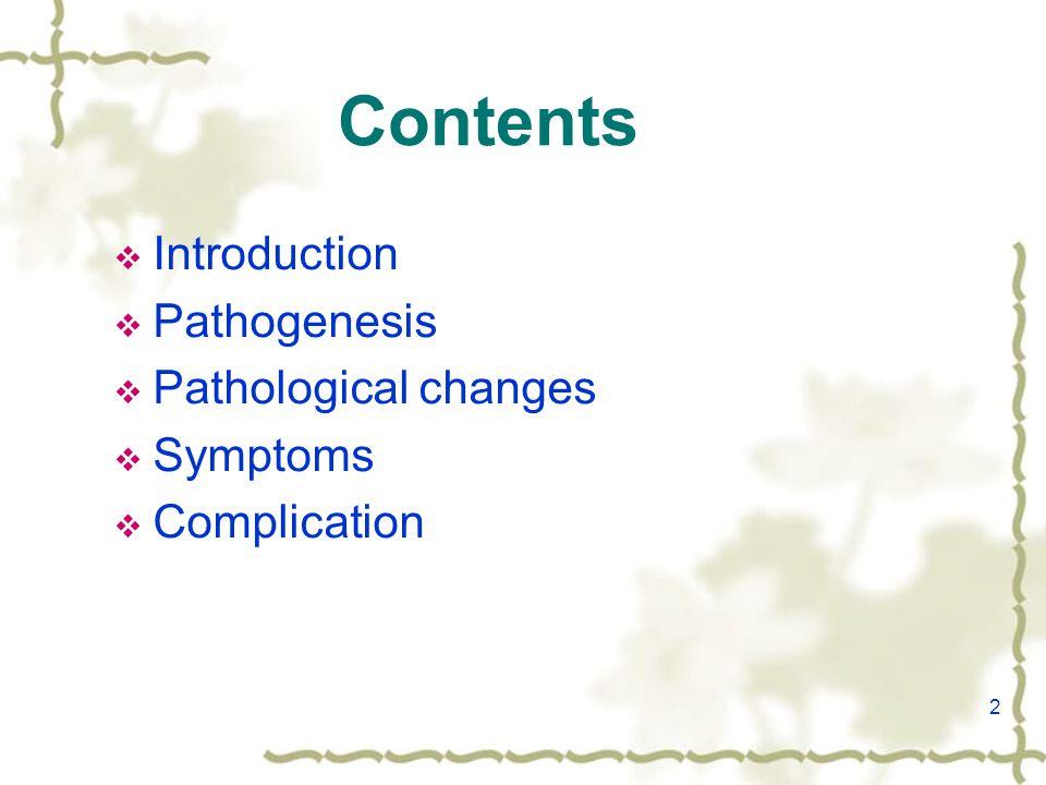 2 Contents  Introduction  Pathogenesis  Pathological changes  Symptoms  Complication