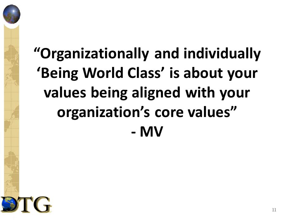 Organizationally and individually 'Being World Class' is about your values being aligned with your organization's core values - MV 11