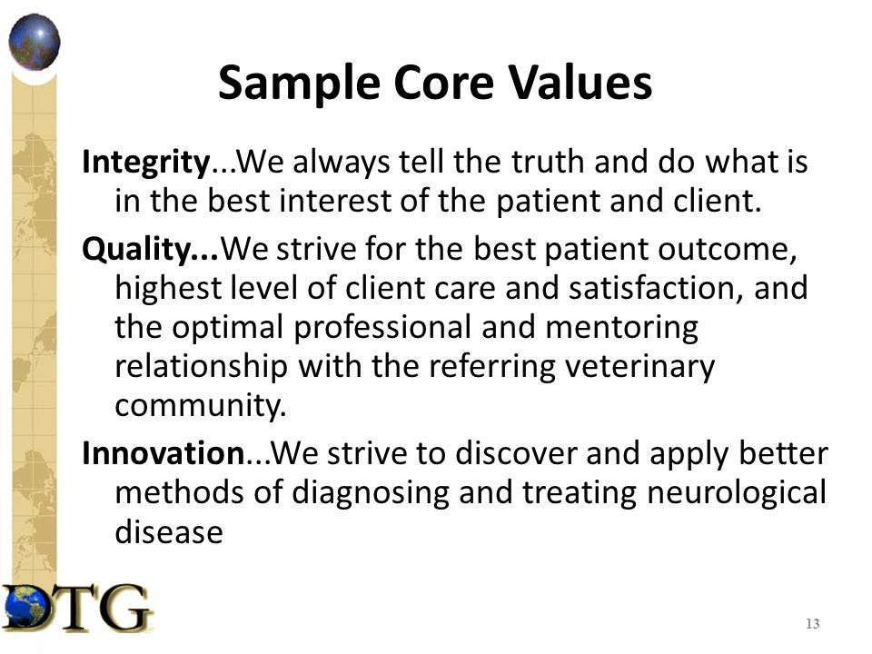 Sample Core Values Integrity...We always tell the truth and do what is in the best interest of the patient and client.