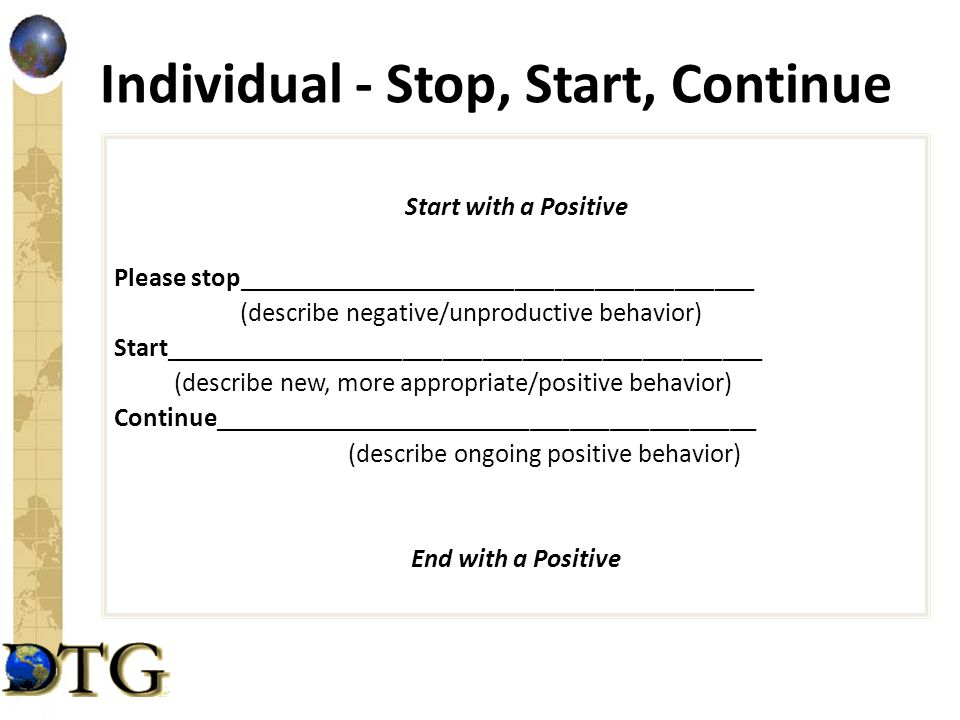 Individual - Stop, Start, Continue Start with a Positive Please stop_______________________________________ (describe negative/unproductive behavior)