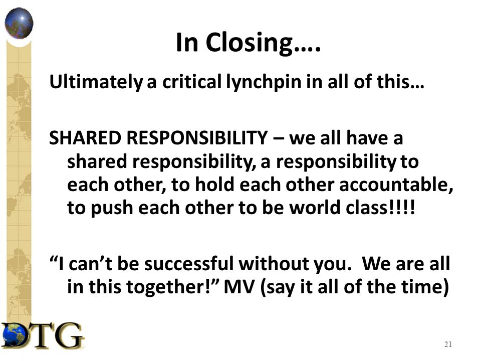 In Closing…. Ultimately a critical lynchpin in all of this… SHARED RESPONSIBILITY – we all have a shared responsibility, a responsibility to each othe