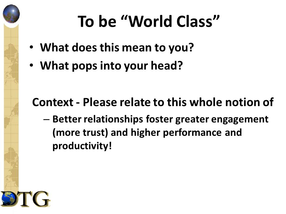 "To be ""World Class"" What does this mean to you? What pops into your head? Context - Please relate to this whole notion of – Better relationships foste"