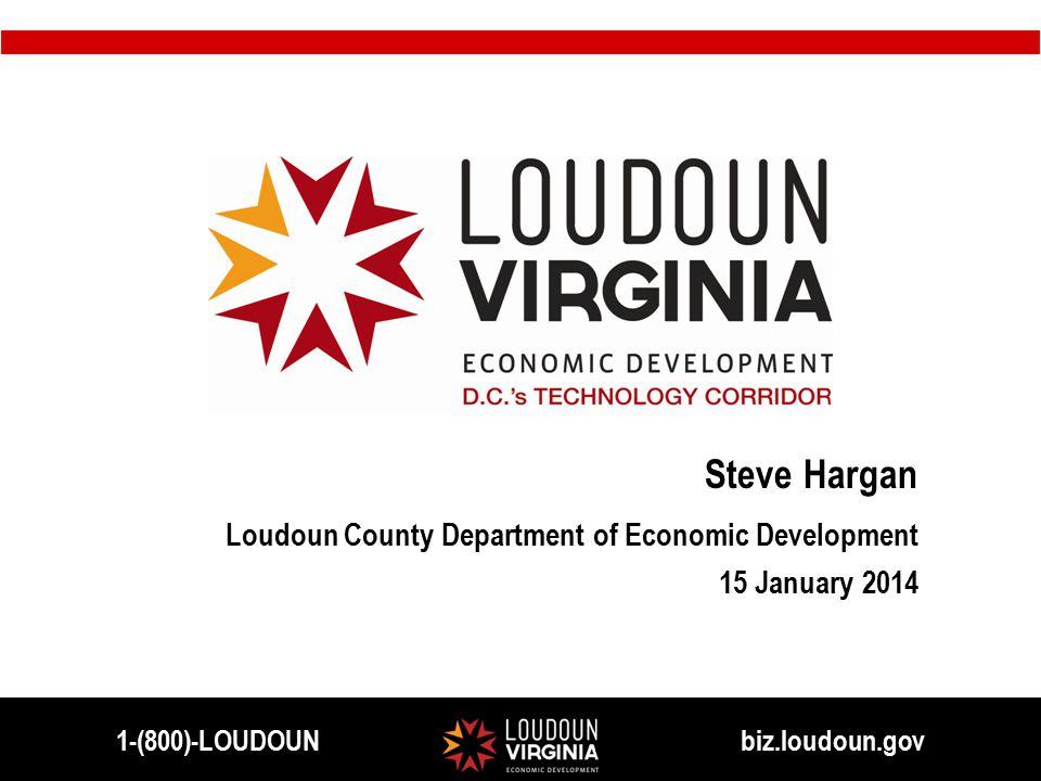 Steve Hargan Loudoun County Department of Economic Development 15 January 2014 1-(800)-LOUDOUN biz.loudoun.gov