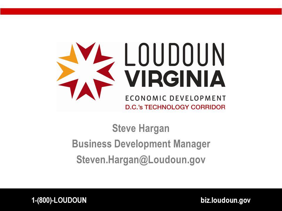 Steve Hargan Business Development Manager Steven.Hargan@Loudoun.gov 1-(800)-LOUDOUN biz.loudoun.gov