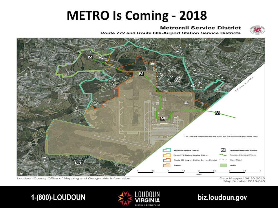 1-(800)-LOUDOUN biz.loudoun.gov METRO Is Coming - 2018