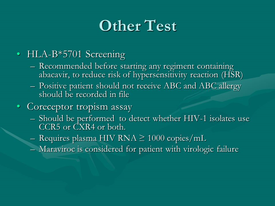 Other Test HLA-B*5701 ScreeningHLA-B*5701 Screening –Recommended before starting any regiment containing abacavir, to reduce risk of hypersensitivity