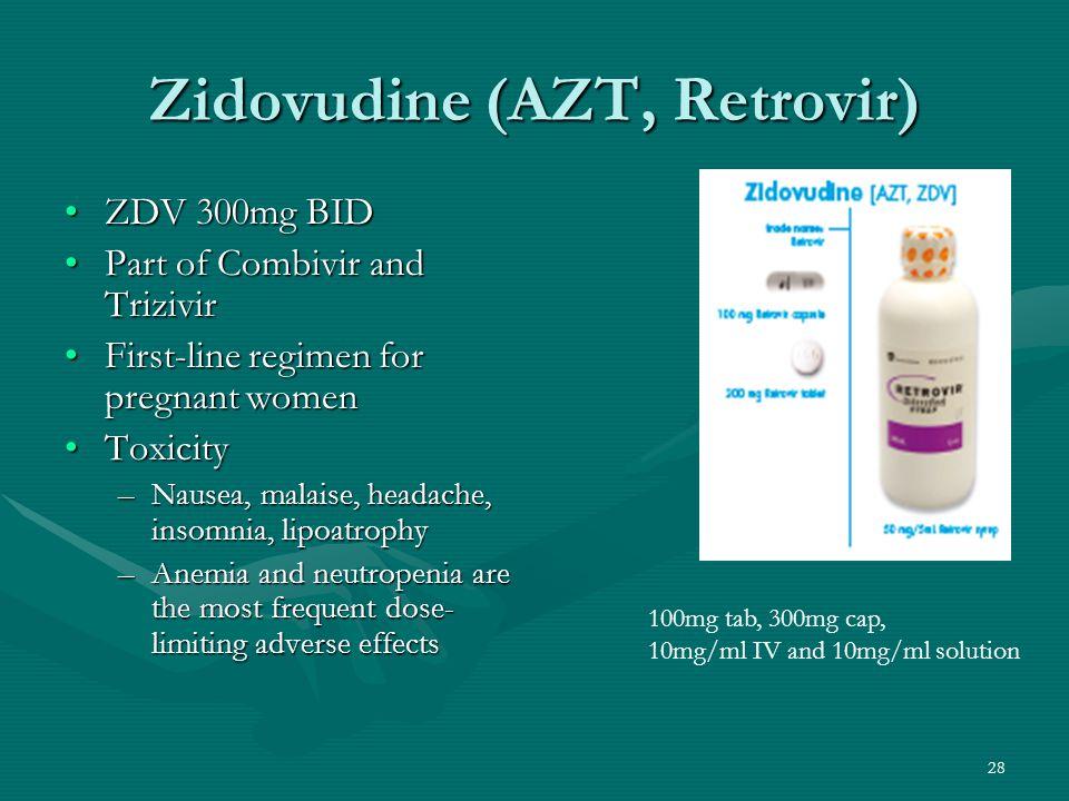 Zidovudine (AZT, Retrovir) ZDV 300mg BIDZDV 300mg BID Part of Combivir and TrizivirPart of Combivir and Trizivir First-line regimen for pregnant women