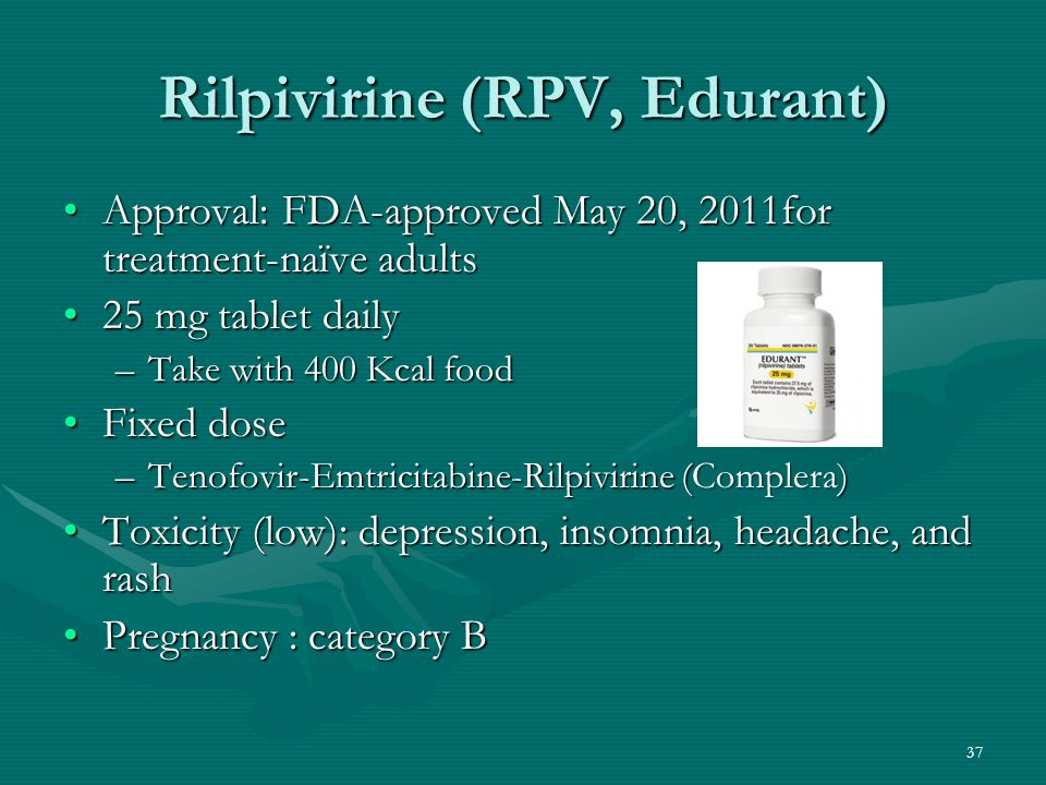 Rilpivirine (RPV, Edurant) Approval: FDA-approved May 20, 2011for treatment-naïve adultsApproval: FDA-approved May 20, 2011for treatment-naïve adults
