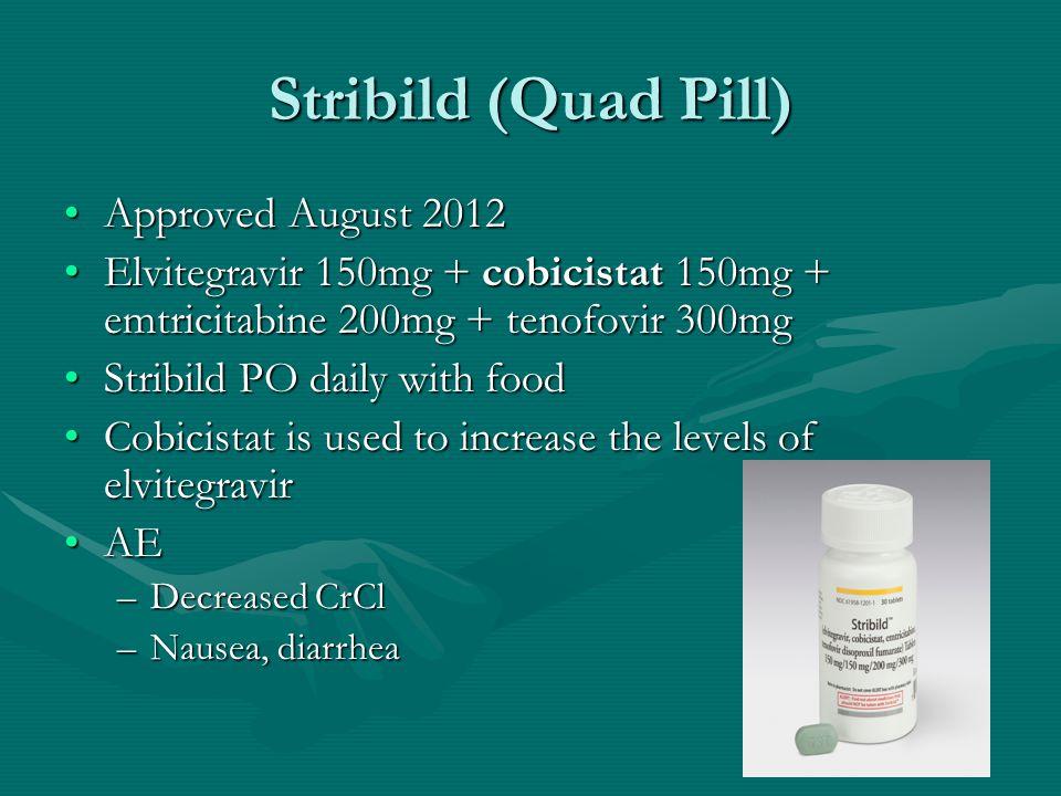 Stribild (Quad Pill) Approved August 2012Approved August 2012 Elvitegravir 150mg + cobicistat 150mg + emtricitabine 200mg + tenofovir 300mgElvitegravi