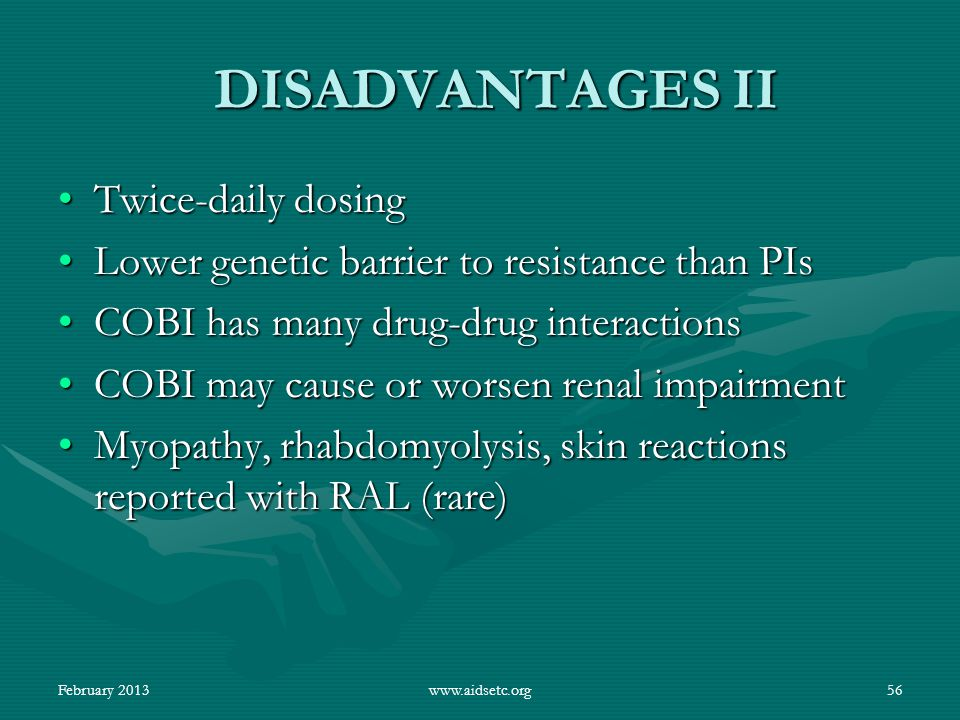 DISADVANTAGES II Twice-daily dosingTwice-daily dosing Lower genetic barrier to resistance than PIsLower genetic barrier to resistance than PIs COBI ha