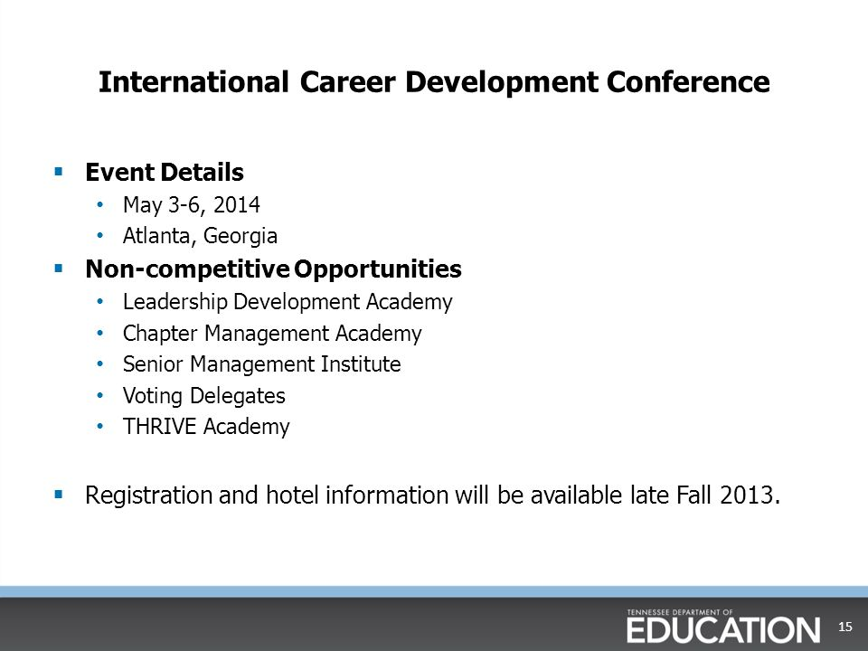 International Career Development Conference  Event Details May 3-6, 2014 Atlanta, Georgia  Non-competitive Opportunities Leadership Development Academy Chapter Management Academy Senior Management Institute Voting Delegates THRIVE Academy  Registration and hotel information will be available late Fall 2013.