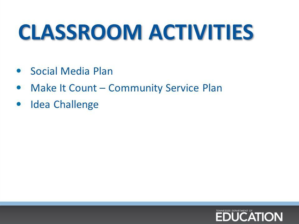 CLASSROOM ACTIVITIES Social Media Plan Make It Count – Community Service Plan Idea Challenge