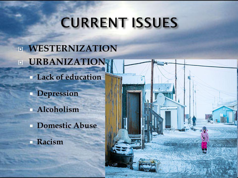  WESTERNIZATION  URBANIZATION  Lack of education  Depression  Alcoholism  Domestic Abuse  Racism