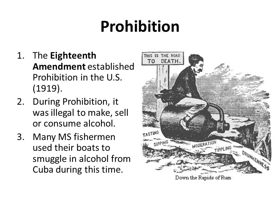 Prohibition 1.The Eighteenth Amendment established Prohibition in the U.S. (1919). 2.During Prohibition, it was illegal to make, sell or consume alcoh