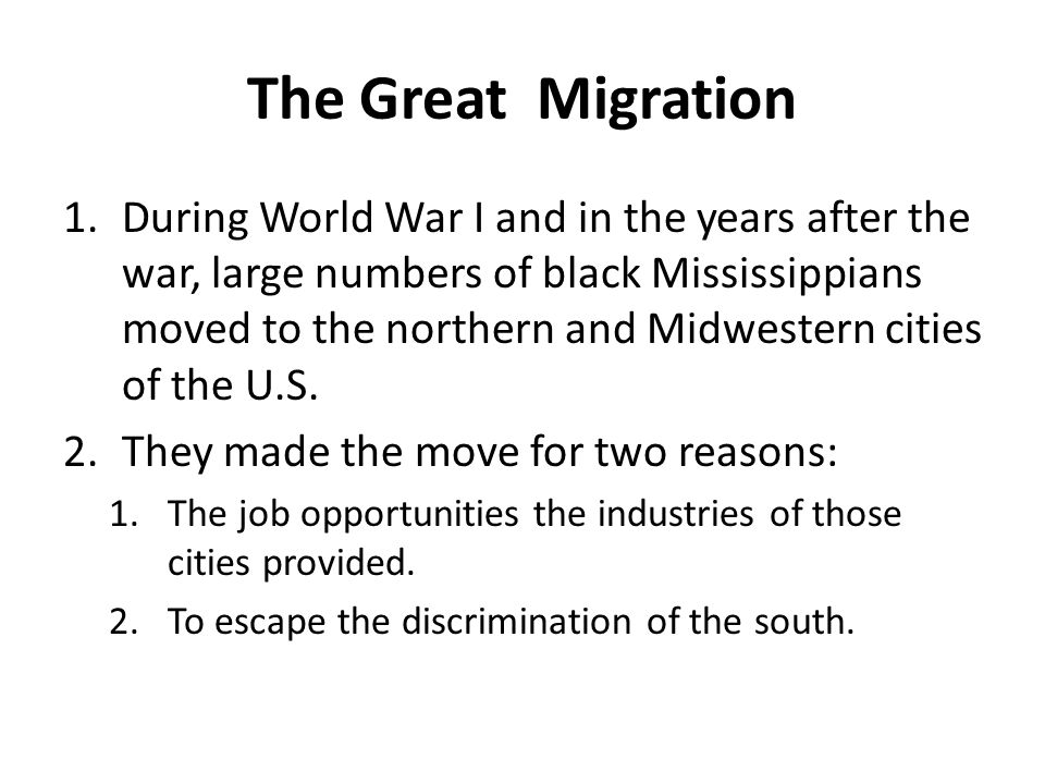 The Great Migration 1.During World War I and in the years after the war, large numbers of black Mississippians moved to the northern and Midwestern ci