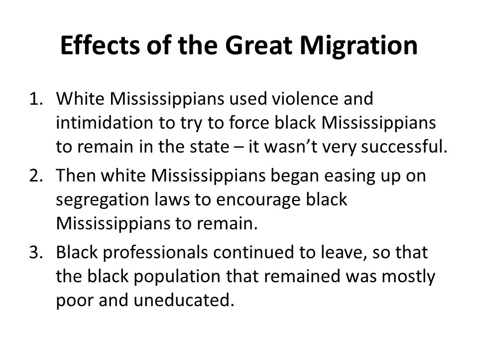 Effects of the Great Migration 1.White Mississippians used violence and intimidation to try to force black Mississippians to remain in the state – it