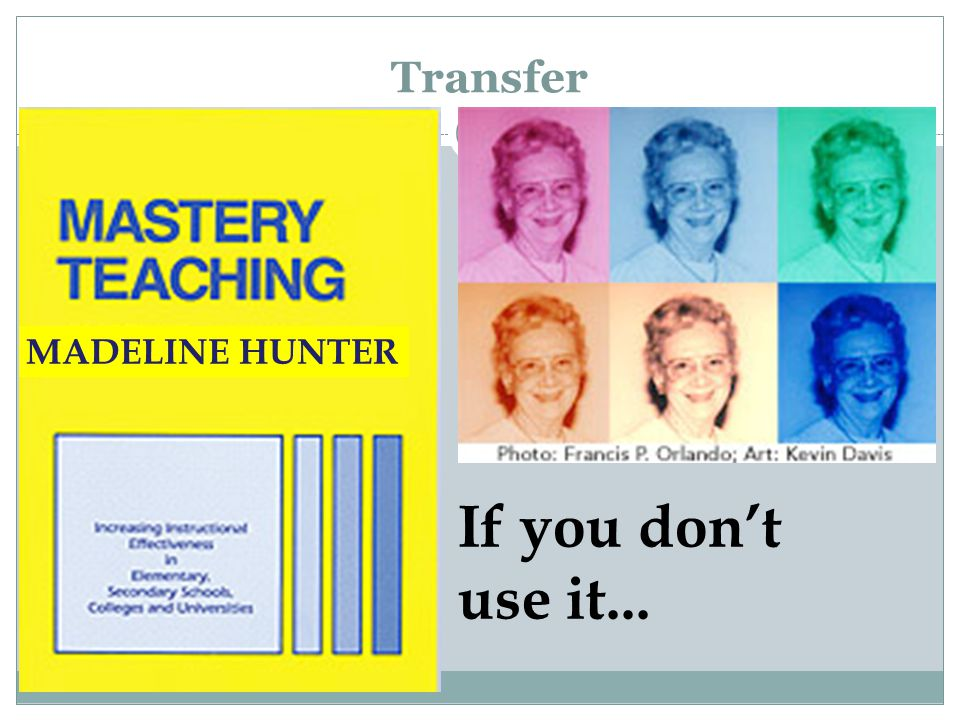 Transfer Transfer is the basis of creativity and problem solving.