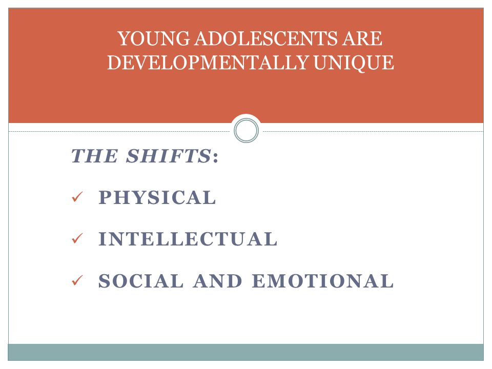 TRUTH # 1 YOUNG ADOLESCENTS ARE DEVELOPMENTALLY UNIQUE