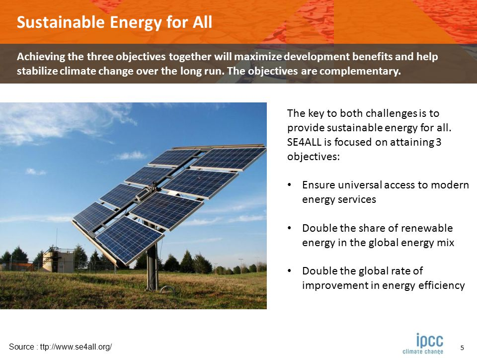 5 Sustainable Energy for All Achieving the three objectives together will maximize development benefits and help stabilize climate change over the long run.