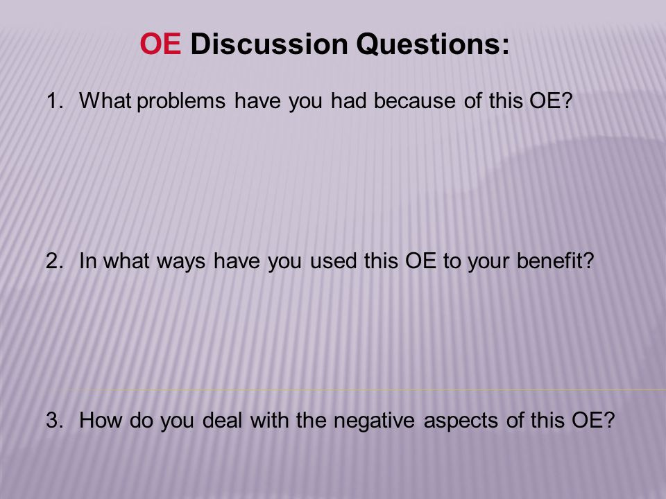 Full class discussion: Move into groups according to your strongest OE. Discuss the questions on the next slide. Parent/child discussion: Compare resu