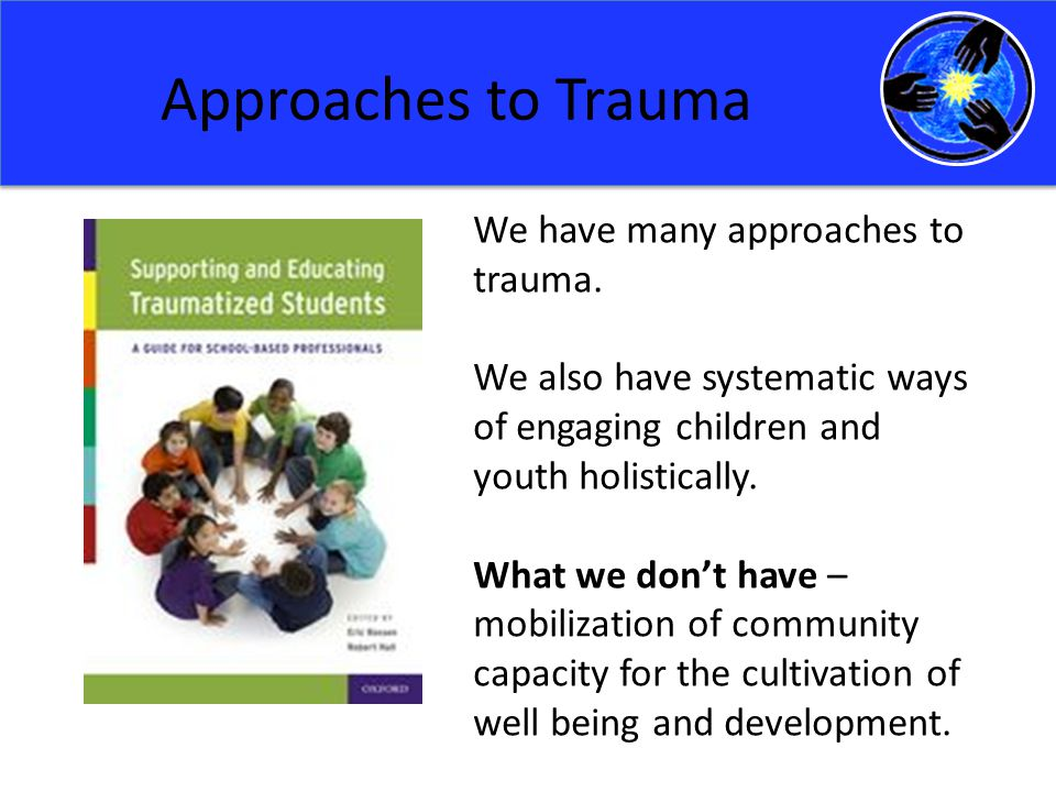 Approaches to Trauma We have many approaches to trauma.