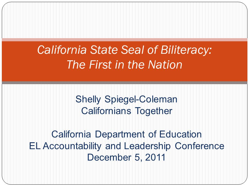 Purpose of today's session To encourage implementation of the Seal of Biliteracy To prepare to design and implement a Seal of Biliteracy and/or pathway awards appropriate to the needs and interest of your local contexts To be familiar with the new State Seal of Biliteracy