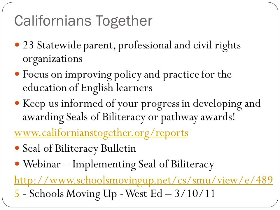 Californians Together 23 Statewide parent, professional and civil rights organizations Focus on improving policy and practice for the education of Eng