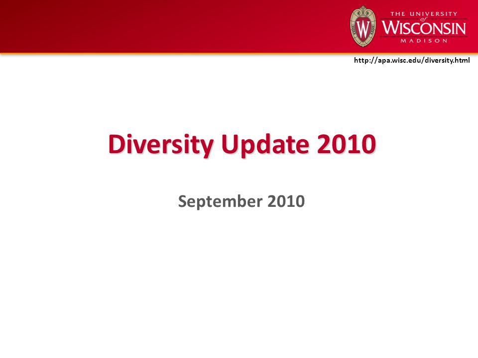 Diversity Update 2010 September 2010 http://apa.wisc.edu/diversity.html