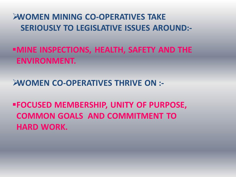  WOMEN MINING CO-OPERATIVES TAKE SERIOUSLY TO LEGISLATIVE ISSUES AROUND:-  MINE INSPECTIONS, HEALTH, SAFETY AND THE ENVIRONMENT.