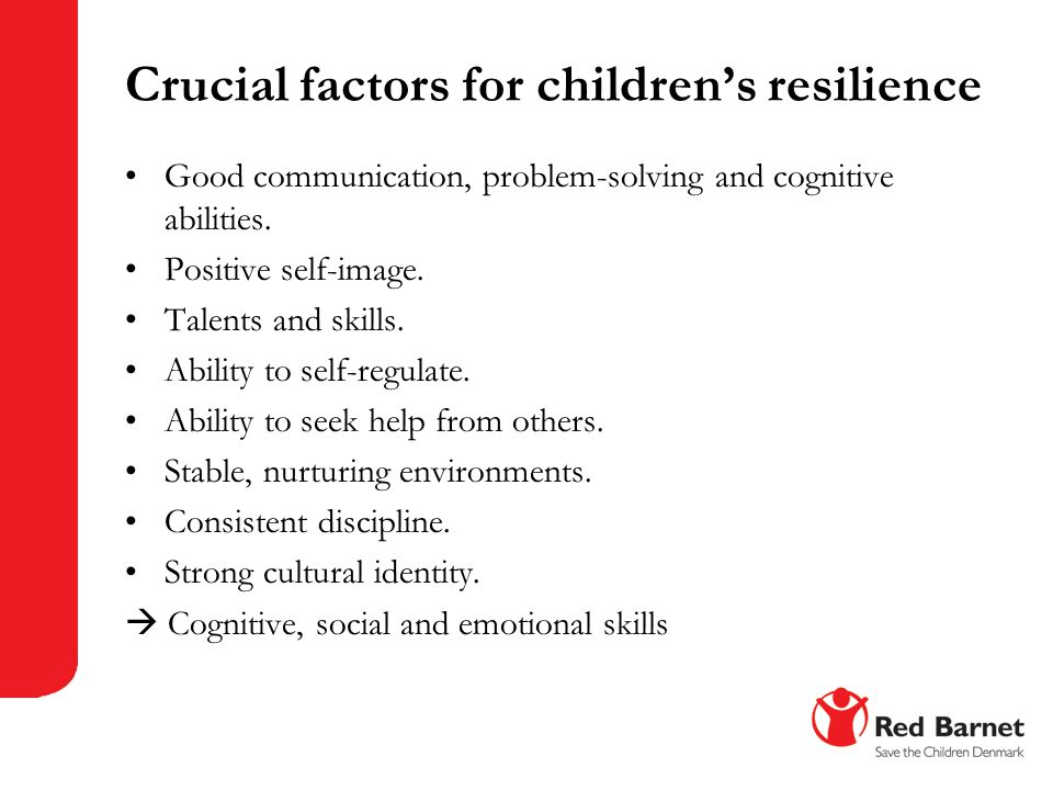 Crucial factors for children's resilience Good communication, problem-solving and cognitive abilities. Positive self-image. Talents and skills. Abilit