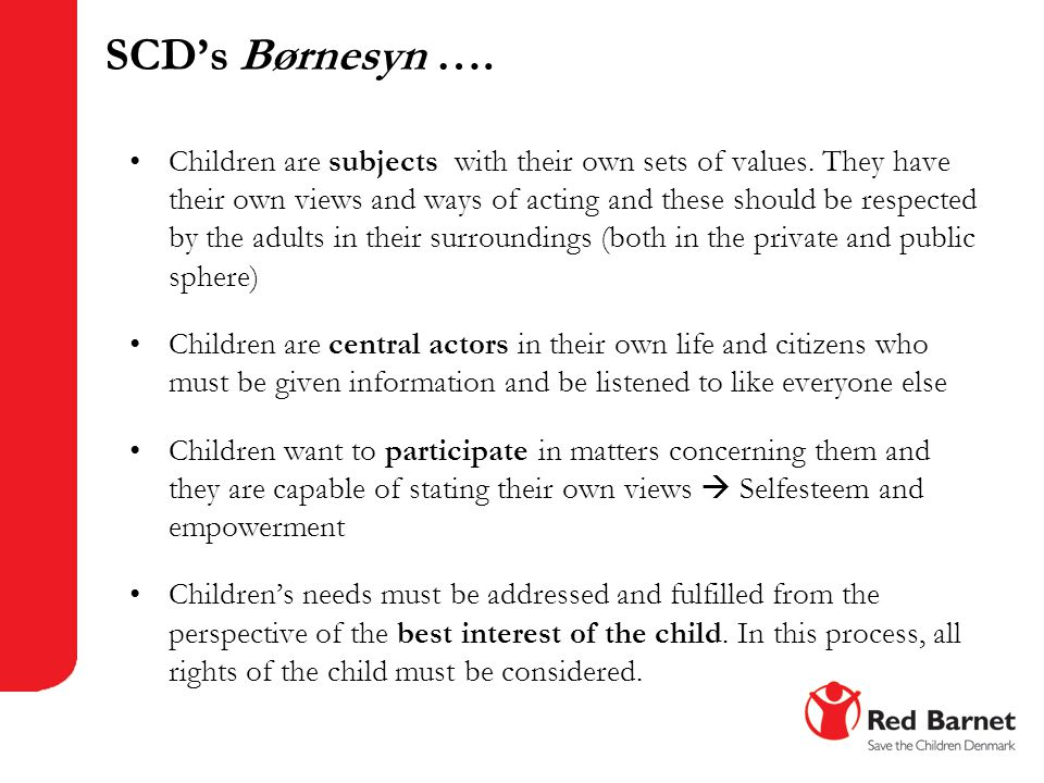 SCD's Børnesyn …. Children are subjects with their own sets of values. They have their own views and ways of acting and these should be respected by t