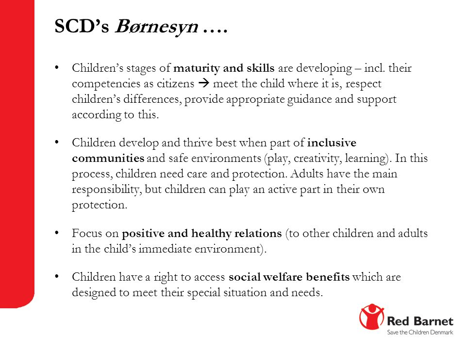 SCD's Børnesyn …. Children's stages of maturity and skills are developing – incl. their competencies as citizens  meet the child where it is, respect