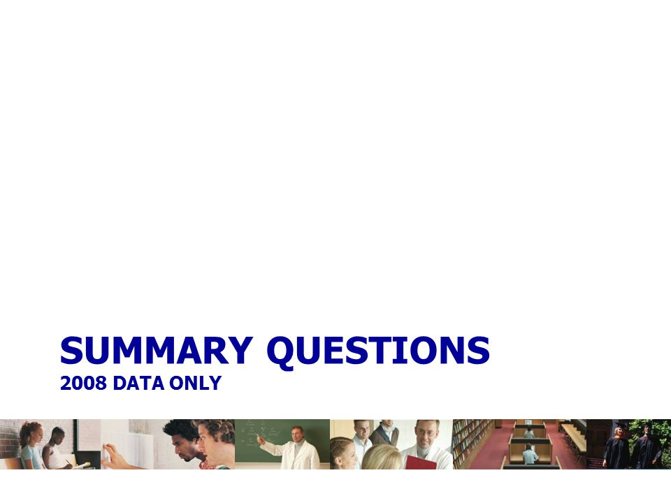 SUMMARY QUESTIONS 2008 DATA ONLY