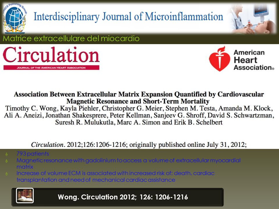 ☃ 793 patients ☃ Magnetic resonance with gadolinium to access a volume of extracellular myocardial matrix ☃ Increase of volume ECM is associated with increased risk of: death, cardiac transplantation and need of mechanical cardiac assistance Wong.