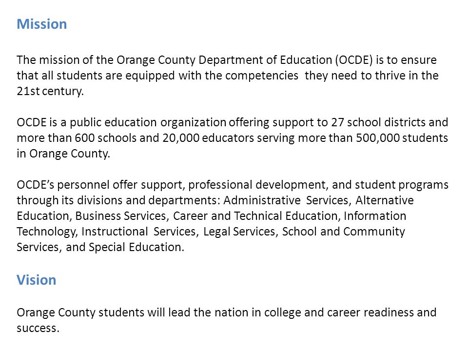 Mission The mission of the Orange County Department of Education (OCDE) is to ensure that all students are equipped with the competencies they need to