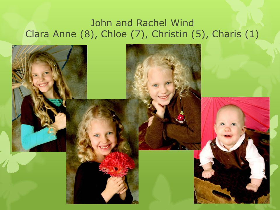 John and Rachel Wind Clara Anne (8), Chloe (7), Christin (5), Charis (1)