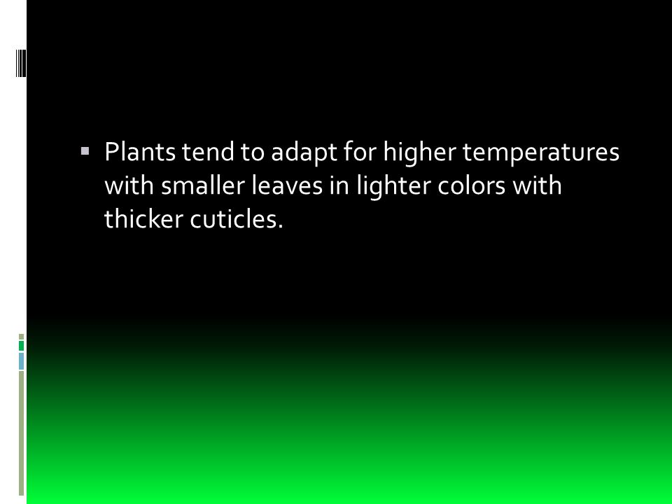  Plants tend to adapt for higher temperatures with smaller leaves in lighter colors with thicker cuticles.