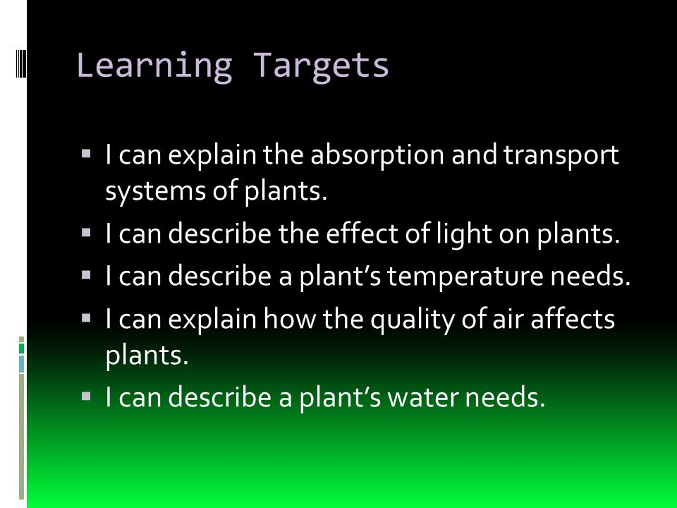 Learning Targets  I can explain the absorption and transport systems of plants.