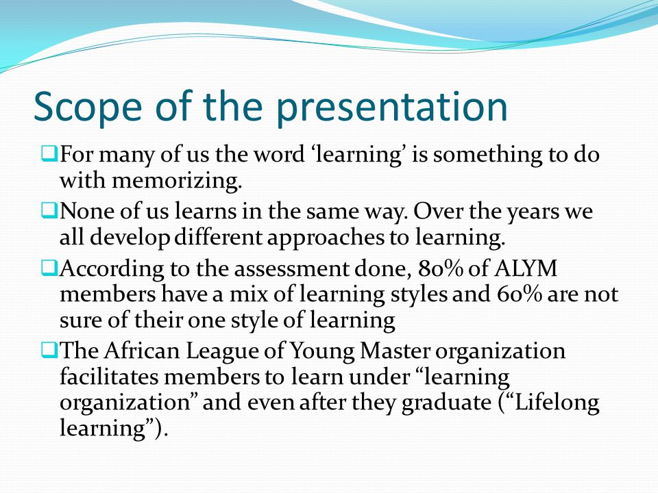 Scope of the presentation  For many of us the word 'learning' is something to do with memorizing.