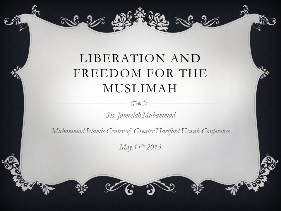 LIBERATION AND FREEDOM FOR THE MUSLIMAH Sis.